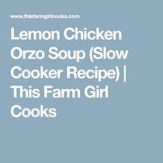 Lemon Chicken Orzo Soup (Slow Cooker Recipe)   This Farm Girl Cooks Lemon Orzo, Lemon Chicken Orzo Soup, Freezer Soups, Girl Cooking, Slow Cooker Soup, Chicken Seasoning, Stuffed Peppers, Recipes, Stuffed Pepper