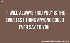 """""""You know you're a oncer when """"I will always find you"""" is the sweetest thing anyone could ever say to you.""""   ~Anonymous"""