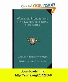 Wonder Stories the Best Myths for Boys and Girls (9781162720432) Carolyn Sherwin Bailey , ISBN-10: 1162720433  , ISBN-13: 978-1162720432 ,  , tutorials , pdf , ebook , torrent , downloads , rapidshare , filesonic , hotfile , megaupload , fileserve