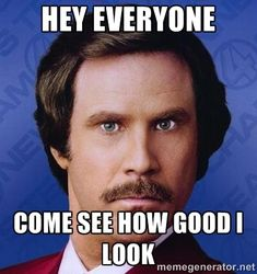 Ron Burgundy, I think I have just found someone that I can dress up as... either for Halloween or... tuesday.