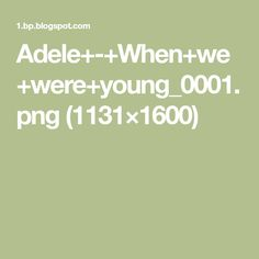 Adele+-+When+we+were+young_0001.png (1131×1600)