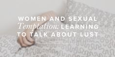 Women and Sexual Temptation: Learning to Talk About Lust | True Woman Blog | Revive Our Hearts