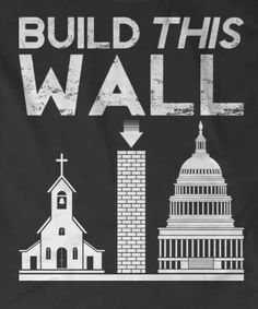 Build this wall first (between church and state/federal government)