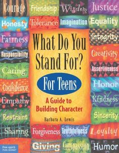 What Do You Stand For? For Teens: A Guide to Building Character by Barbara A. Lewis http://smile.amazon.com/dp/1575420295/ref=cm_sw_r_pi_dp_.064ub193C77R