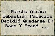 http://tecnoautos.com/wp-content/uploads/imagenes/tendencias/thumbs/marcha-atras-sebastian-palacios-decidio-quedarse-en-boca-y-freno.jpg Sebastian Palacios. Marcha atrás: Sebastián Palacios decidió quedarse en Boca y frenó ..., Enlaces, Imágenes, Videos y Tweets - http://tecnoautos.com/actualidad/sebastian-palacios-marcha-atras-sebastian-palacios-decidio-quedarse-en-boca-y-freno/