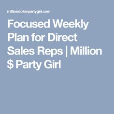 Focused Weekly Plan for Direct Sales Reps | Million $ Party Girl
