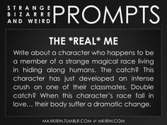 """✐ DAILY WEIRD PROMPT✐  THE """"REAL"""" ME If you're looking for more writerly content, make sure to follow:maxkirin.tumblr.com!"""