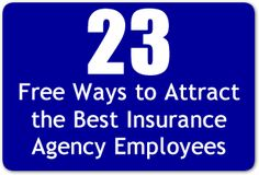 23 Free Ways to Attract the Best Insurance Agency Employees