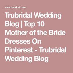 Trubridal Wedding Blog | Top 10 Mother of the Bride Dresses On Pinterest - Trubridal Wedding Blog