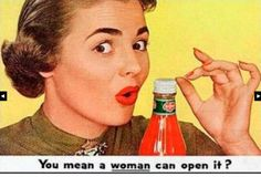 You mean a WOMAN can open it?!?!