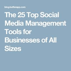 The 25 Top Social Media Management Tools for Businesses of All Sizes