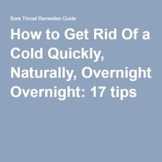 How to Get Rid Of a Cold Quickly, Naturally, Overnight: 17 tips