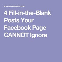 4 Fill-in-the-Blank Posts Your Facebook Page CANNOT Ignore