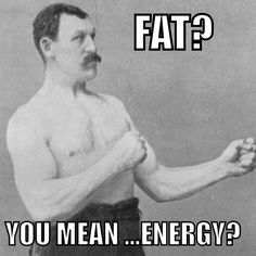 Fat? You mean...Energy?