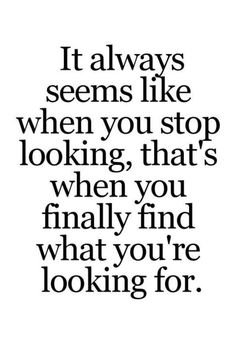 Find what you're looking for when you stop looking