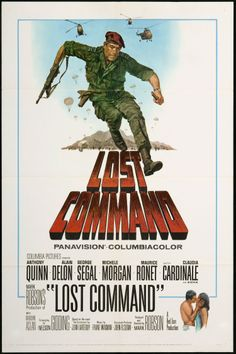 Lost Command (1966) Stars: Anthony Quinn, Alain Delon, George Segal, Michèle Morgan, Maurice Ronet, Claudia Cardinale ~  Director: Mark Robson