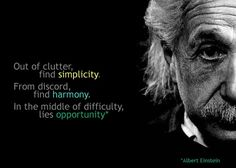 Out of clutter, find simplicity. From discord, find harmony. In the middle of difficulty, lies opportunity.