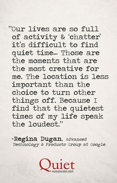 Regina Dugan quote life chatter Susan Cain Quiet vertical Regina Dugan On the Importance of Quiet to the Creative Process