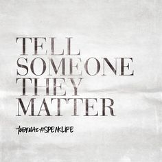 Quote is not mine. YOU MATTER. Tell someone they matter you might be the only one to say it to them. Guess what? I need to let you know right now you matter. Be blessed. I send you love. Daily Quotes, Great Quotes, Me Quotes, Motivational Quotes, Bible Verses Quotes, Encouragement Quotes, Scriptures, Mantra, Tobymac Speak Life