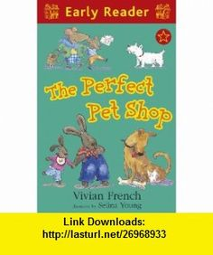 Perfect Pet Shop (Early Reader) (9781444005141) Vivian French , ISBN-10: 1444005146  , ISBN-13: 978-1444005141 ,  , tutorials , pdf , ebook , torrent , downloads , rapidshare , filesonic , hotfile , megaupload , fileserve