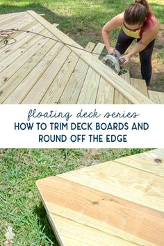 Tips and tricks for building your own floating deck, step by step! This installment covers how to trim off the excess deck boards and round off the edge for a professional look. Laying Decking, Decking Area, Decking Boards, Building A Floating Deck, Building A Deck, Floating Deck Plans, Ground Level Deck, How To Level Ground, Deck Over Concrete