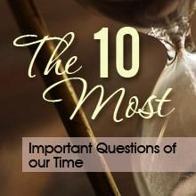 """*NEW* The Ten Most Important Questions Of Our Time 