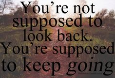 You're Not Supposed To Look Back