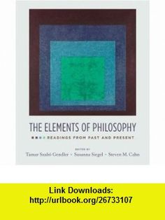 The Elements of Philosophy Readings from Past and Present (9780195335422) Tamar Szabo Gendler, Susanna Siegel, Steven M. Cahn , ISBN-10: 0195335422 , ISBN-13: 978-0195335422 , , tutorials , pdf , ebook , torrent , downloads , rapidshare , filesonic , hotfile , megaupload , fileserve