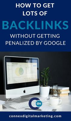 How To Get Lots of Backlinks Without Getting Penalized By Google - Connex Digital Marketing