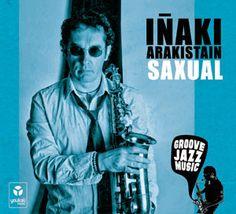 El saxofonista español Iñaki Arakistan publica su tercer disco, Saxual