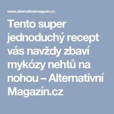 Tento super jednoduchý recept vás navždy zbaví mykózy nehtů na nohou – Alternativní Magazín.cz