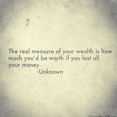 The real measure of your wealth is how much you'd be worth... if you lost all your money.