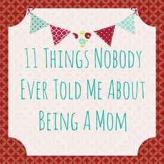 11 Things Nobody Ever Told Me About Being A Mom