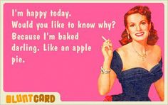 """My new catch phrase, """"Baked like an apple pie.""""   This one will come in handy with my """"sippin sista's!"""""""
