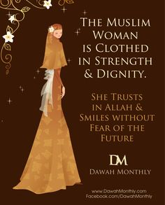 The Muslim Woman is Clothed in Strength & Dignity. She Trusts in Allah & Smiles without Fear of the Future.