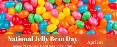 National Jelly Bean Day - April 22