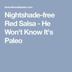 Nightshade-free Red Salsa - He Won't Know It's Paleo