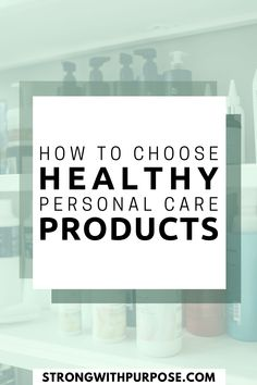 Do your personal care products have healthy ingredients? We all deserve to know exactly what is in our personal care products, and we deserve affordable access to healthy products. [Strong with Purpose]