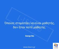 Teaching quote 32. #LLEARN #εκπαίδευση #εκπαιδευτικός #μάθηση #απόφθεγμα #γνωμικό #George #Iles
