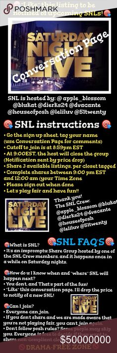 """12/17 Sign Up @houseofposh ! 🎯Please """"Like"""" this listing to be notified of upcoming SNL share groups.🎯SNL is an impromptu share group happening on Saturday nights, hosted in one of the following closets: @apple_blossom @blukat @dierks24 @dvacante @houseofposh @leliluv @51twenty. 🎯In which of the above closets it's going to be hosted next? And when/how do I know if SNL is happening? Exactly!! Finding out is all part of the fun! 🎯So make sure to """"Like"""" this listing, and you can be…"""