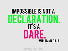 Impossible is not a declaration.  It's a dare. -Muhammad Ali #quote #quotes #life