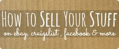 How to Sell Your Stuff on eBay, Craigslist, Facebook...even at Garage Sales