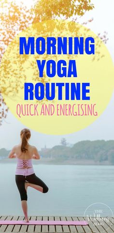 THE WELLNESS BLOG MORNING YOGA ROUTINE, QUICK AND ENERGISING #yoga #exercise #wellness