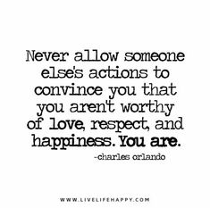 Never-allow-someone-elses-actions-to-convince-you-that-you-arent-worthy-of-love