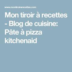 Mon tiroir à recettes - Blog de cuisine: Pâte à pizza kitchenaid