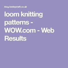 loom knitting patterns - WOW.com - Web Results