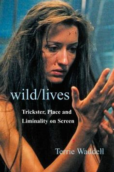 Wild/lives: Trickster, Place and Liminality on Screen: Terrie Waddell: Draws on myth, popular culture and analytical psychology to trace the machinations of 'trickster' in contemporary film and television. UConn access.