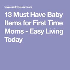 13 Must Have Baby Items for First Time Moms - Easy Living Today