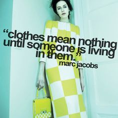 Clothes mean nothing until someone is living in them. - Marc Jacobs
