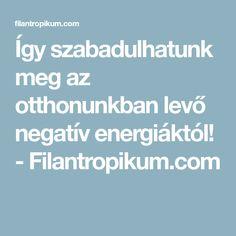 Így szabadulhatunk meg az otthonunkban levő negatív energiáktól! - Filantropikum.com